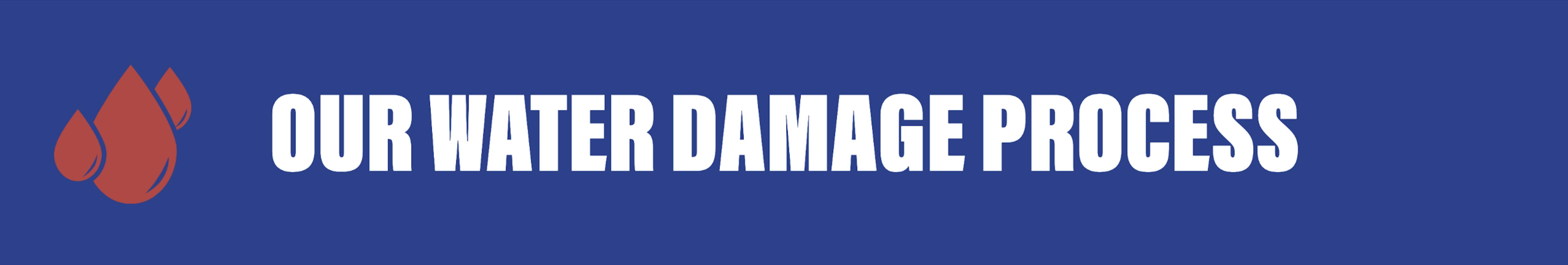 WATER DAMAGE PROCESS